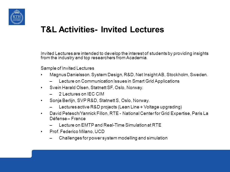 T&L Activities- Invited Lectures Invited Lectures are intended to develop the interest of students by providing insights from the industry and top researchers from Academia.