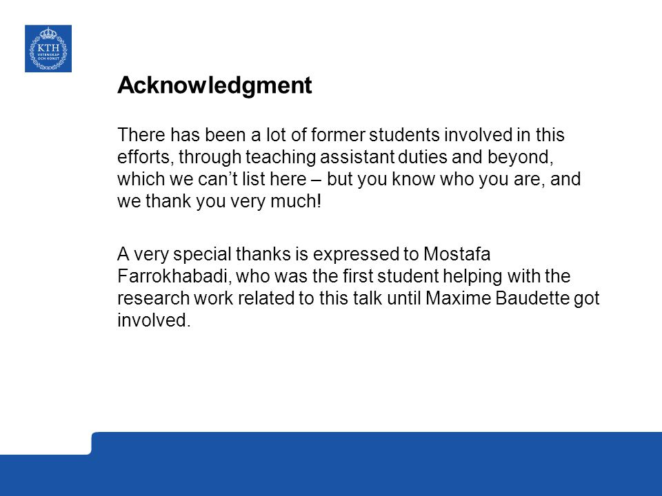 Acknowledgment There has been a lot of former students involved in this efforts, through teaching assistant duties and beyond, which we can't list here – but you know who you are, and we thank you very much.