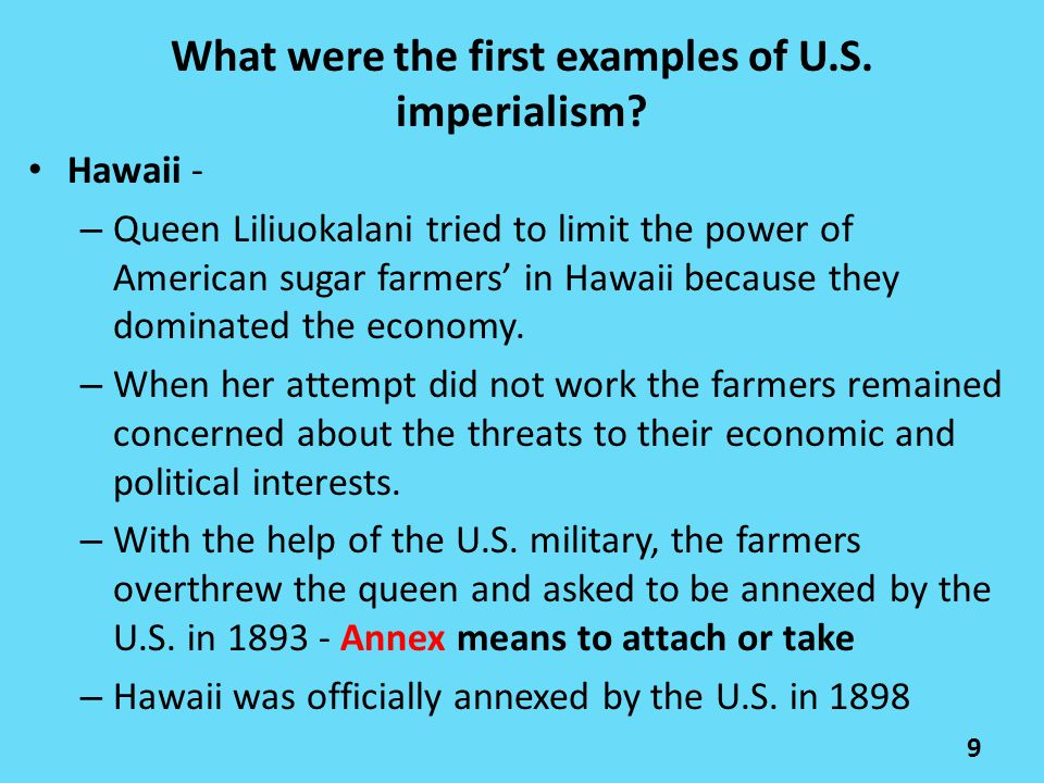 Hawaii - – Queen Liliuokalani tried to limit the power of American sugar farmers' in Hawaii because they dominated the economy. – When her attempt did