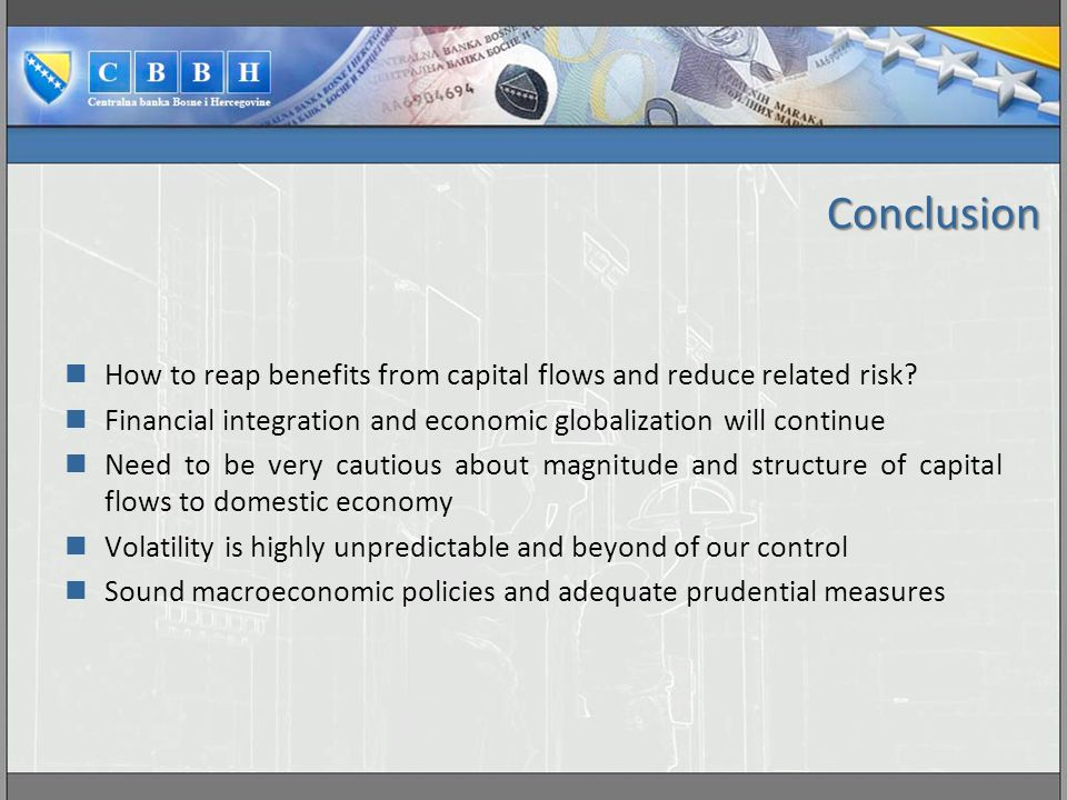 Conclusion How to reap benefits from capital flows and reduce related risk.
