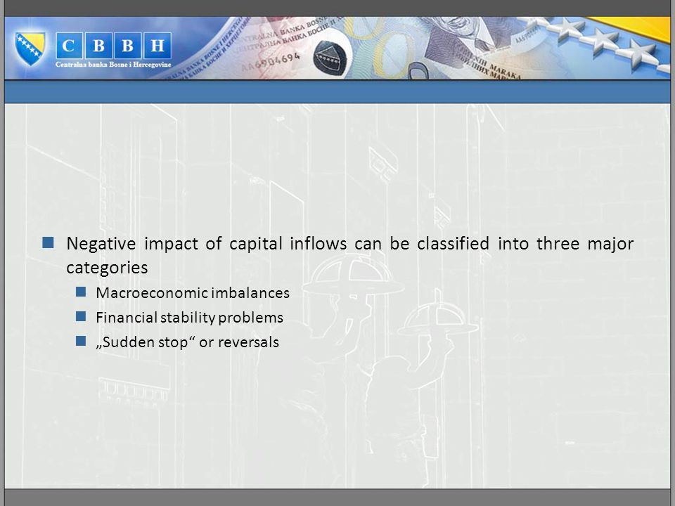 """Negative impact of capital inflows can be classified into three major categories Macroeconomic imbalances Financial stability problems """"Sudden stop or reversals"""