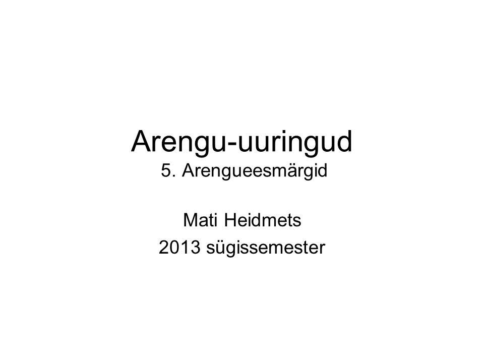 Arengu-uuringud 5. Arengueesmärgid Mati Heidmets 2013 sügissemester