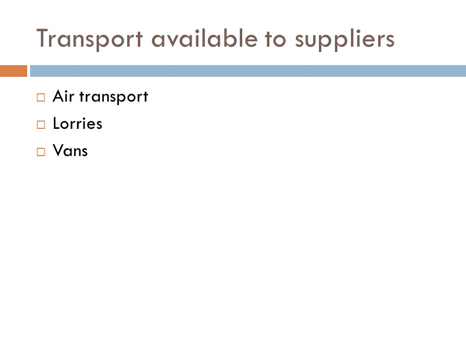 Transport available to suppliers  Air transport  Lorries  Vans
