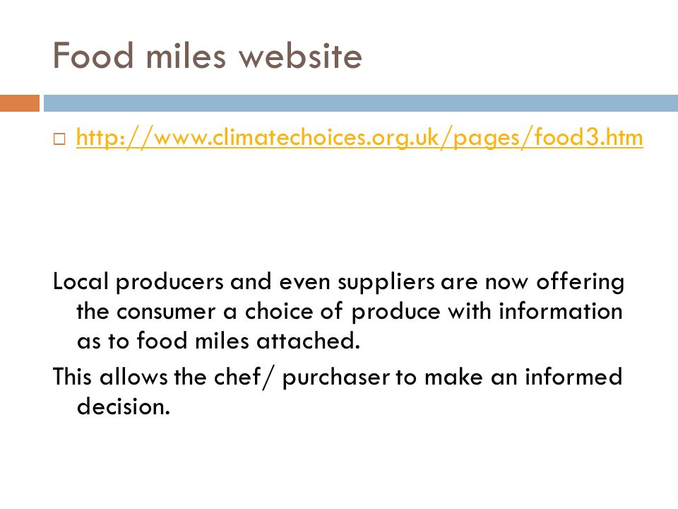 Food miles website  http://www.climatechoices.org.uk/pages/food3.htm http://www.climatechoices.org.uk/pages/food3.htm Local producers and even suppli