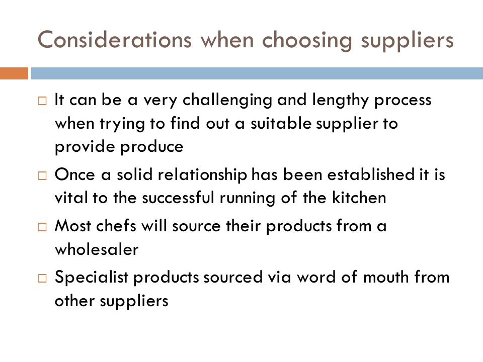 Considerations when choosing suppliers  It can be a very challenging and lengthy process when trying to find out a suitable supplier to provide produ