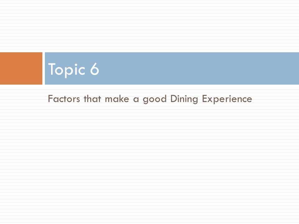 Factors that make a good Dining Experience Topic 6