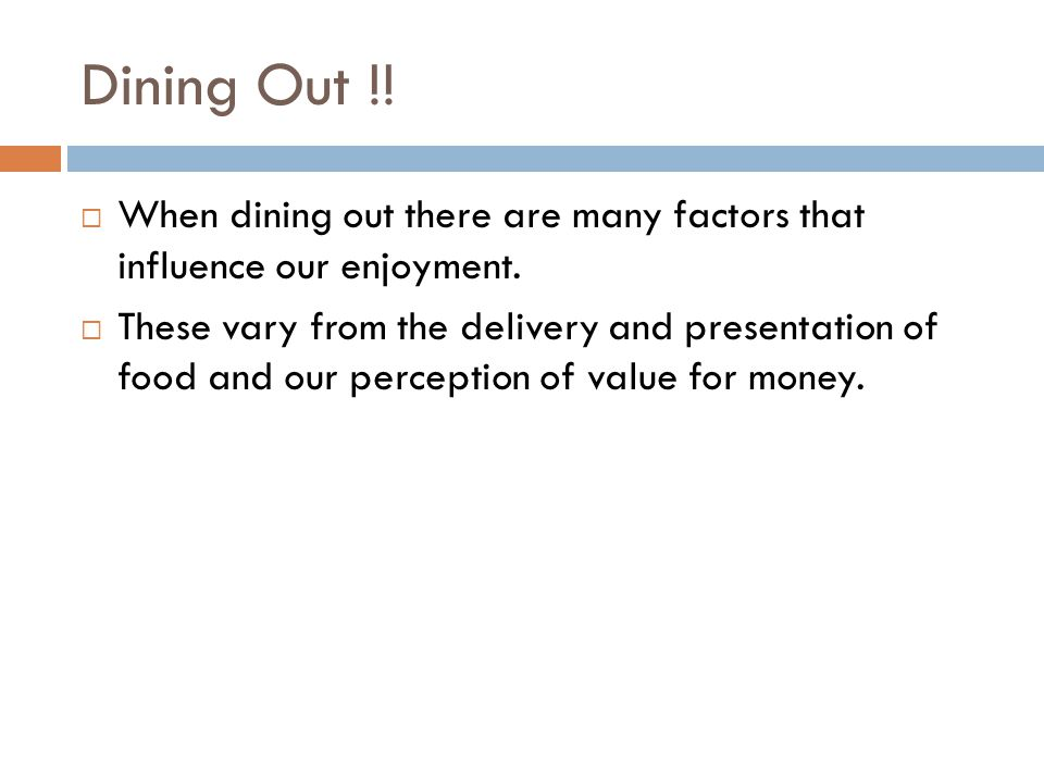 Dining Out !!  When dining out there are many factors that influence our enjoyment.  These vary from the delivery and presentation of food and our p