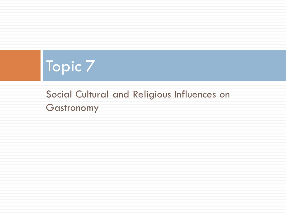Social Cultural and Religious Influences on Gastronomy Topic 7