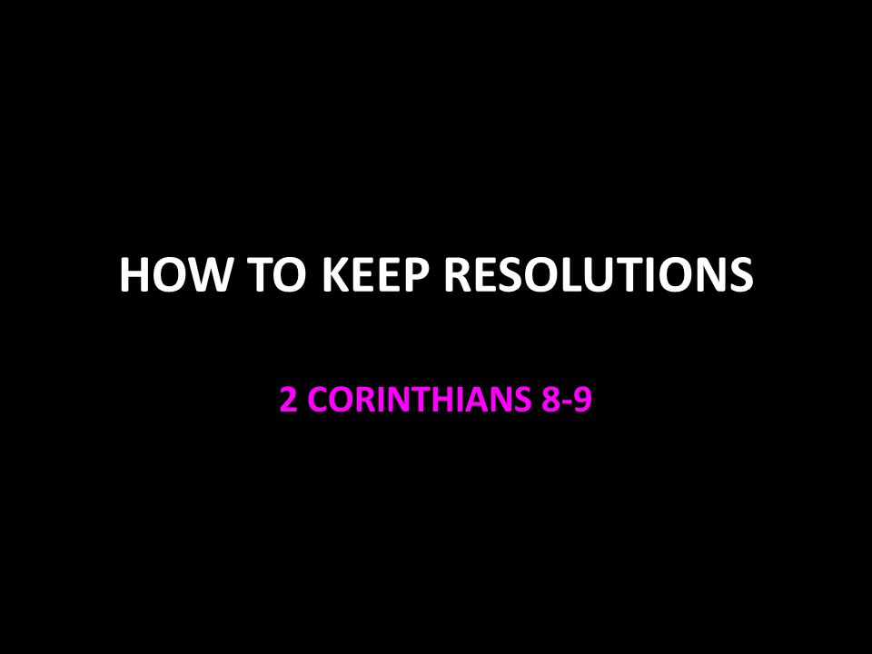 HOW TO KEEP RESOLUTIONS 2 CORINTHIANS 8-9