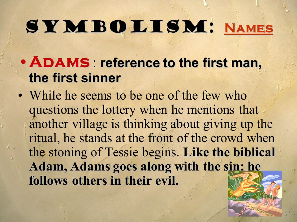 Symbolism: Names Adams reference to the first man, the first sinnerAdams : reference to the first man, the first sinner Like the biblical Adam,Adams g