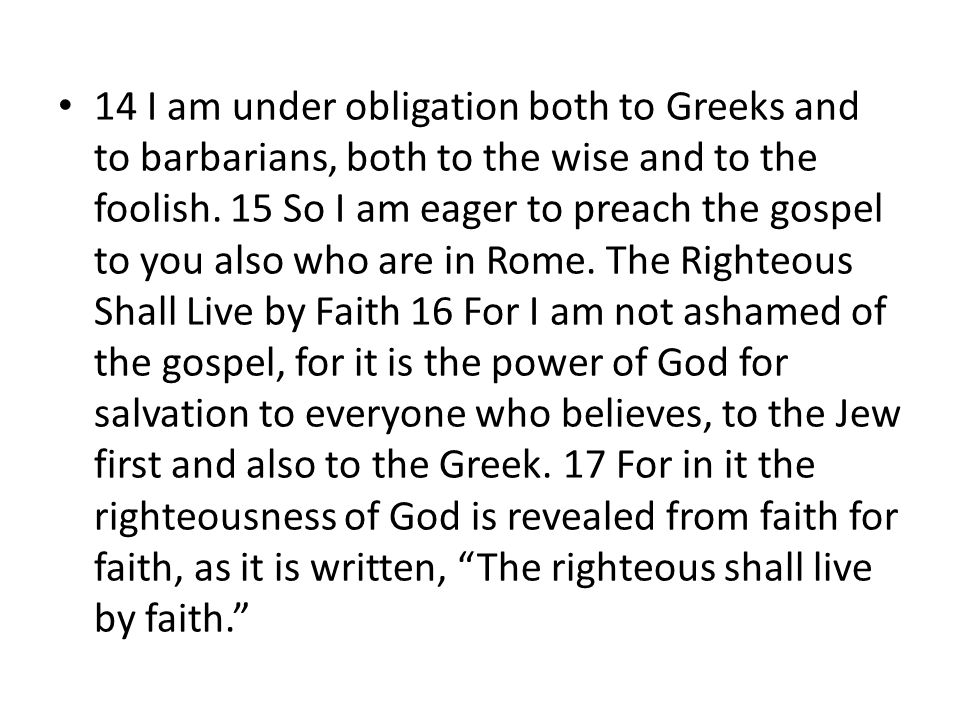 14 I am under obligation both to Greeks and to barbarians, both to the wise and to the foolish.
