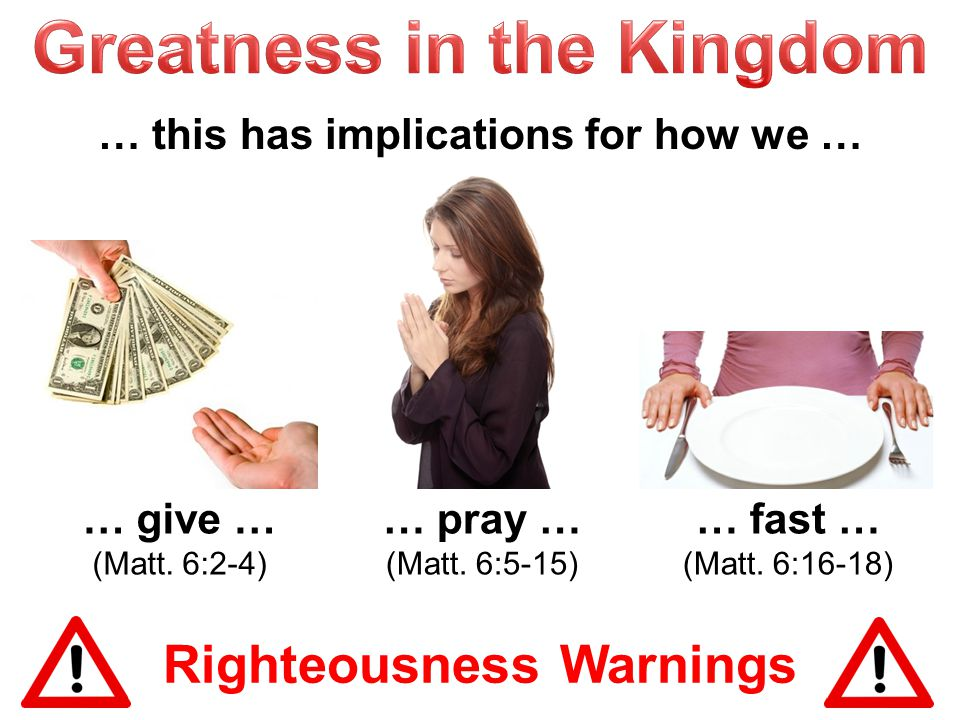 Righteousness Warnings … give … (Matt. 6:2-4) … pray … (Matt.