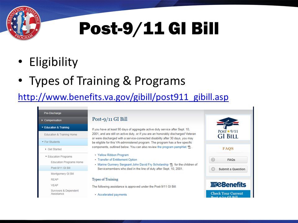Post-9/11 GI Bill Eligibility Types of Training & Programs http://www.benefits.va.gov/gibill/post911_gibill.asp