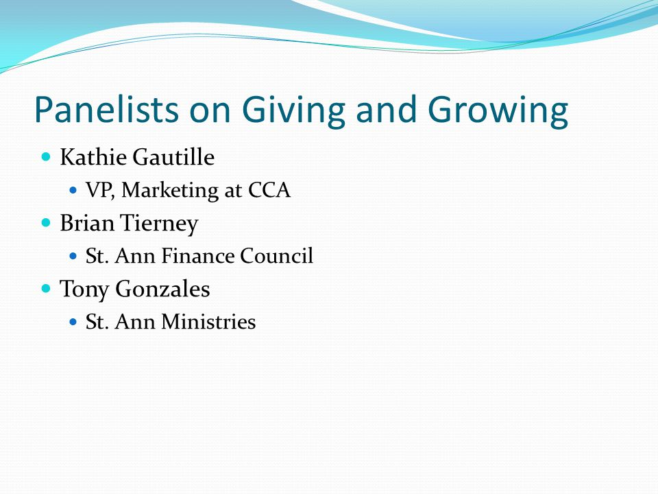 Panelists on Giving and Growing Kathie Gautille VP, Marketing at CCA Brian Tierney St.