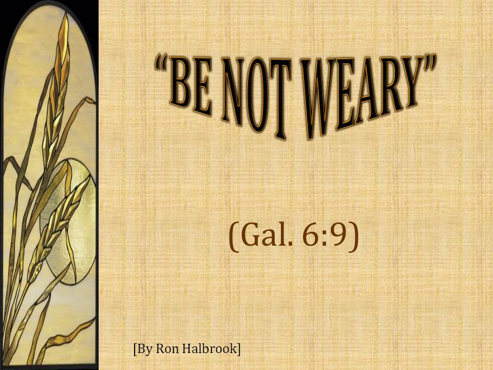 (Gal. 6:9) [By Ron Halbrook]