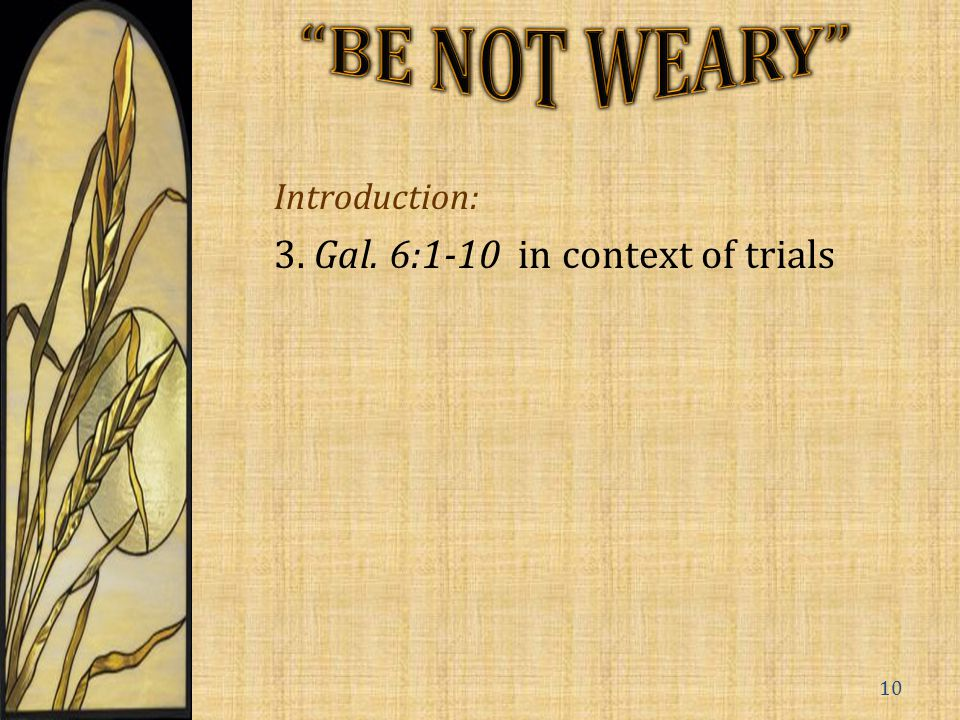 Introduction: 3. Gal. 6:1-10 in context of trials 10
