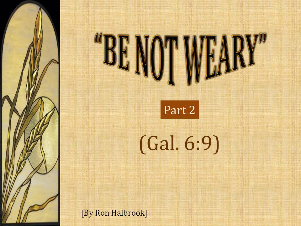 (Gal. 6:9) [By Ron Halbrook] Part 2