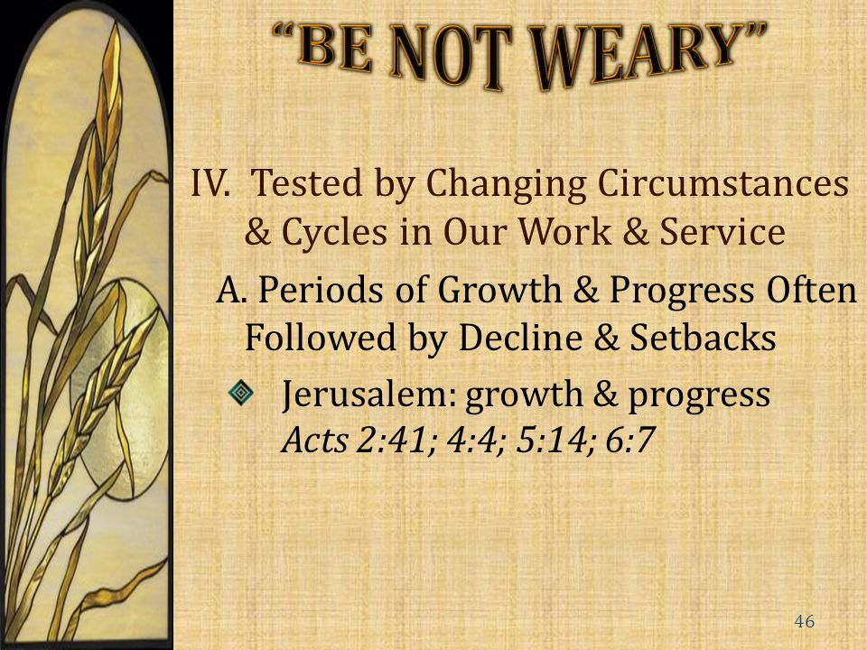 IV.Tested by Changing Circumstances & Cycles in Our Work & Service A.