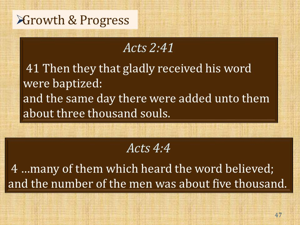 47 Acts 2:41 41 Then they that gladly received his word were baptized: and the same day there were added unto them about three thousand souls.