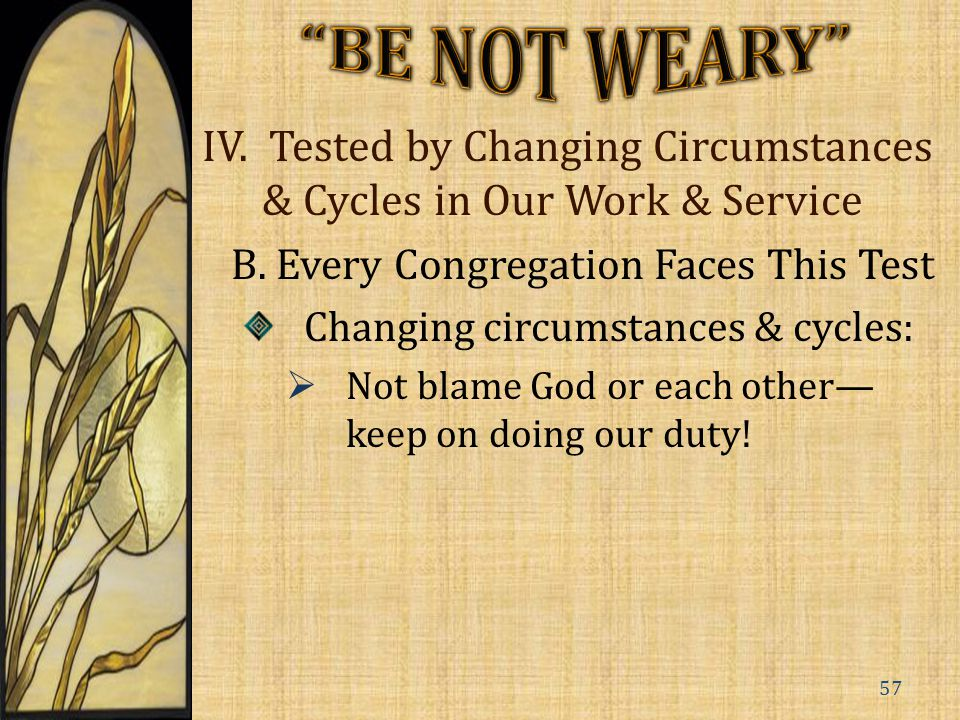 IV. Tested by Changing Circumstances & Cycles in Our Work & Service B.