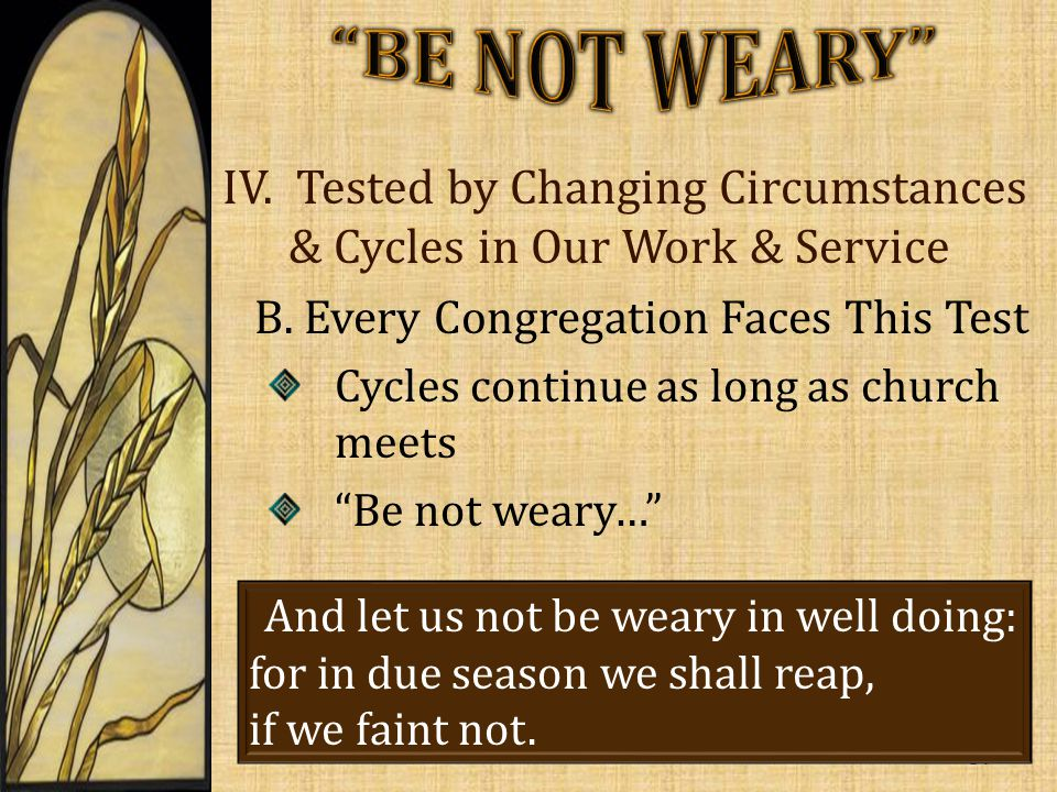 IV.Tested by Changing Circumstances & Cycles in Our Work & Service B.