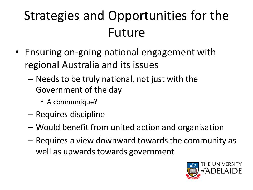 Strategies and Opportunities for the Future Ensuring on-going national engagement with regional Australia and its issues – Needs to be truly national, not just with the Government of the day A communique.