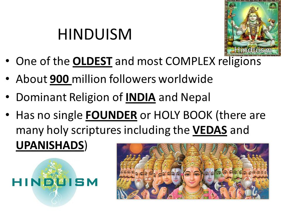 One of the OLDEST and most COMPLEX religions About 900 million followers worldwide Dominant Religion of INDIA and Nepal Has no single FOUNDER or HOLY