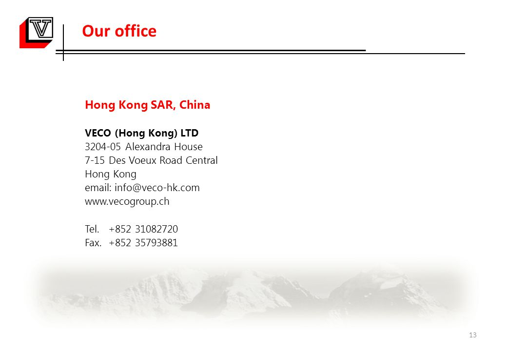 Our office Hong Kong SAR, China VECO (Hong Kong) LTD 3204-05 Alexandra House 7-15 Des Voeux Road Central Hong Kong email: info@veco-hk.com www.vecogroup.ch Tel.
