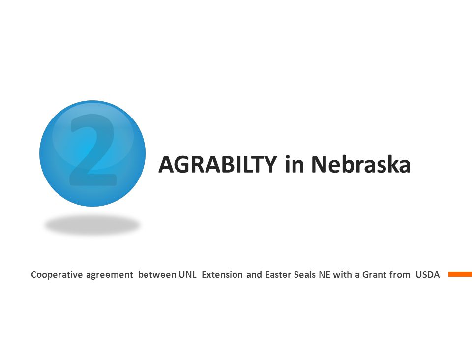 2 AGRABILTY in Nebraska Cooperative agreement between UNL Extension and Easter Seals NE with a Grant from USDA