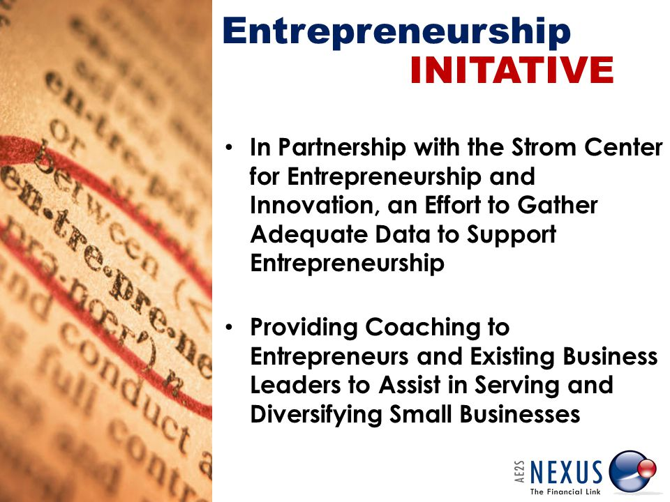 Entrepreneurship In Partnership with the Strom Center for Entrepreneurship and Innovation, an Effort to Gather Adequate Data to Support Entrepreneurship Providing Coaching to Entrepreneurs and Existing Business Leaders to Assist in Serving and Diversifying Small Businesses INITATIVE
