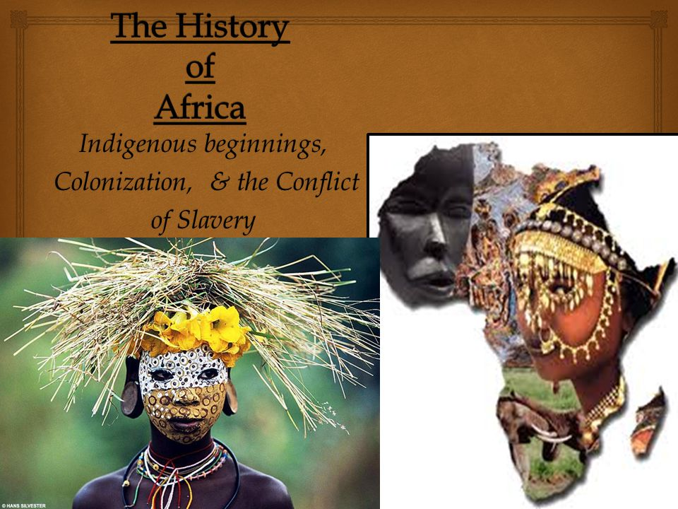 Indigenous beginnings, Colonization, & the Conflict Colonization, & the Conflict of Slavery