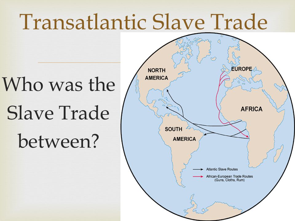  Who was the Slave Trade between Transatlantic Slave Trade