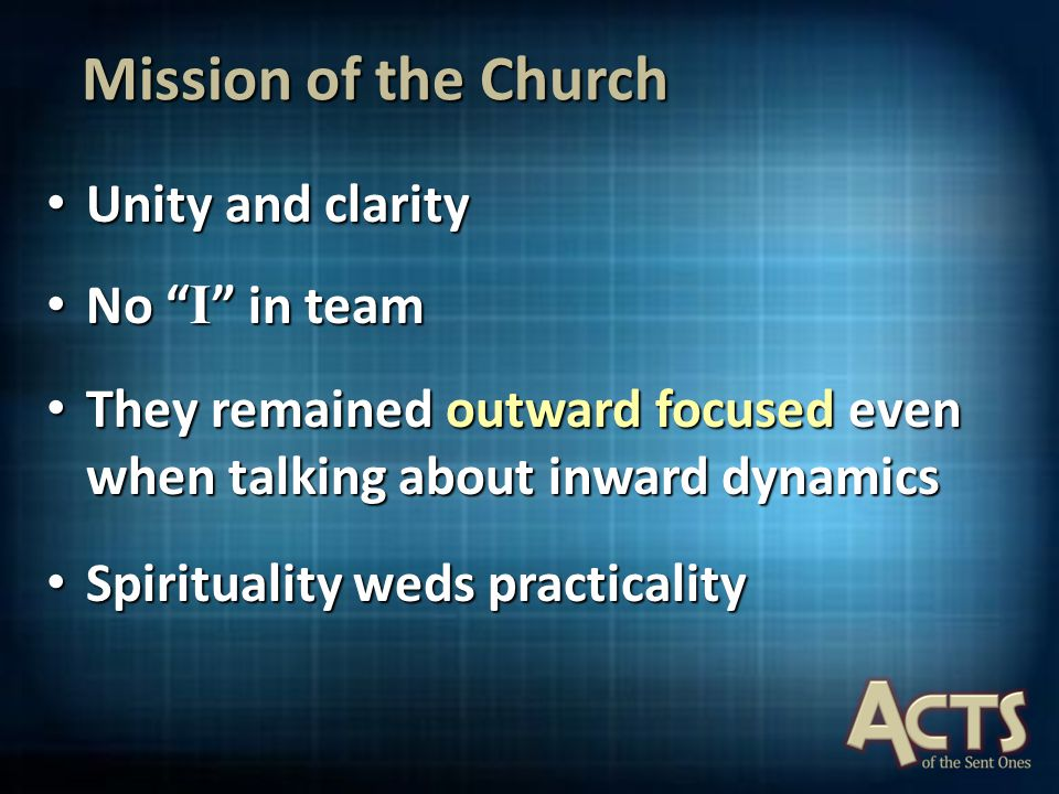 Mission of the Church Unity and clarity Unity and clarity No I in team No I in team They remained outward focused even when talking about inward dynamics They remained outward focused even when talking about inward dynamics Spirituality weds practicality Spirituality weds practicality