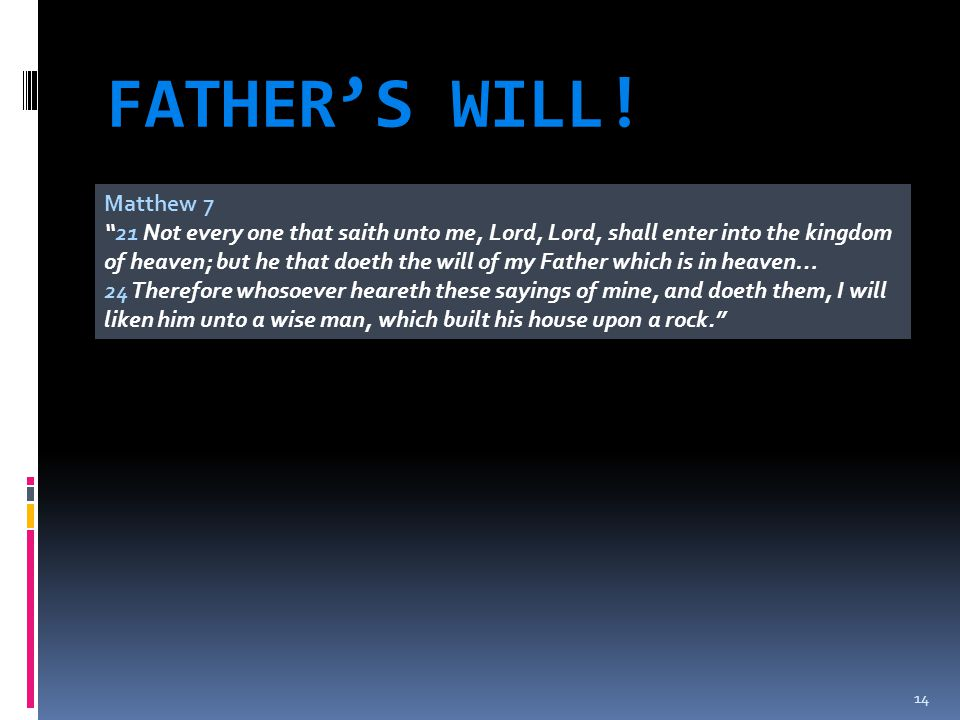 """FATHER'S WILL! 14 Matthew 7 """"21 Not every one that saith unto me, Lord, Lord, shall enter into the kingdom of heaven; but he that doeth the will of my"""