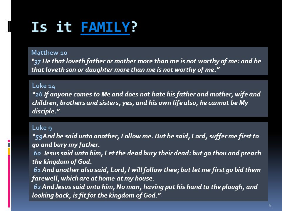 """Is it FAMILY? 5 Matthew 10 """"37 He that loveth father or mother more than me is not worthy of me: and he that loveth son or daughter more than me is no"""