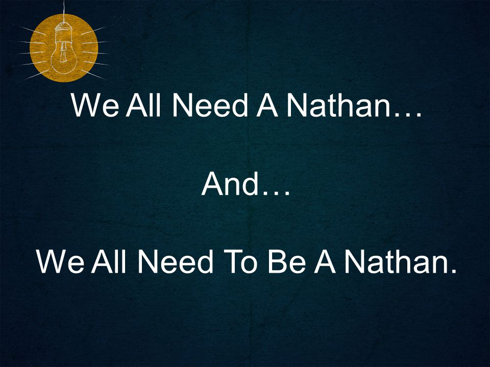 We All Need A Nathan… And… We All Need To Be A Nathan.