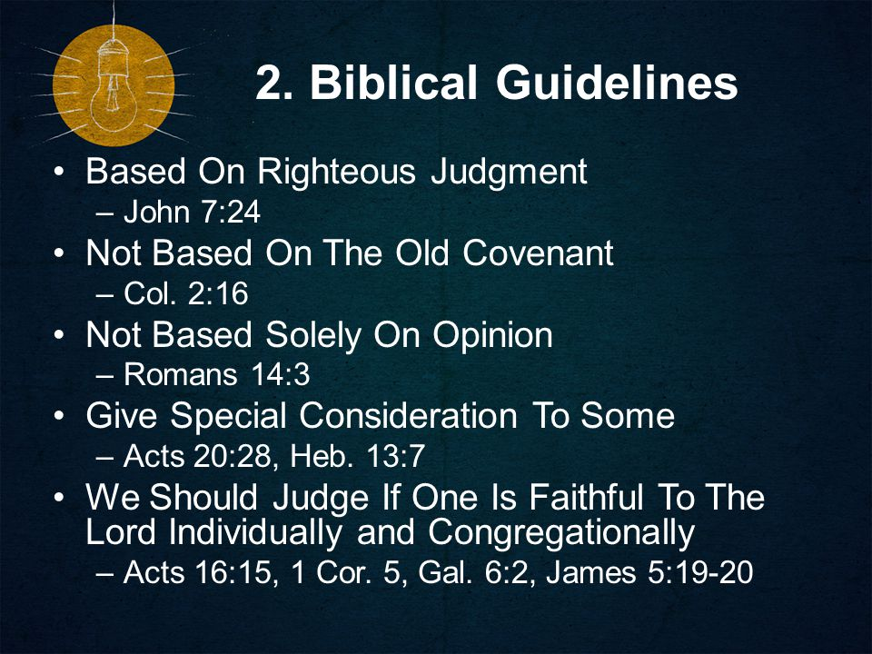 2. Biblical Guidelines Based On Righteous Judgment –John 7:24 Not Based On The Old Covenant –Col.