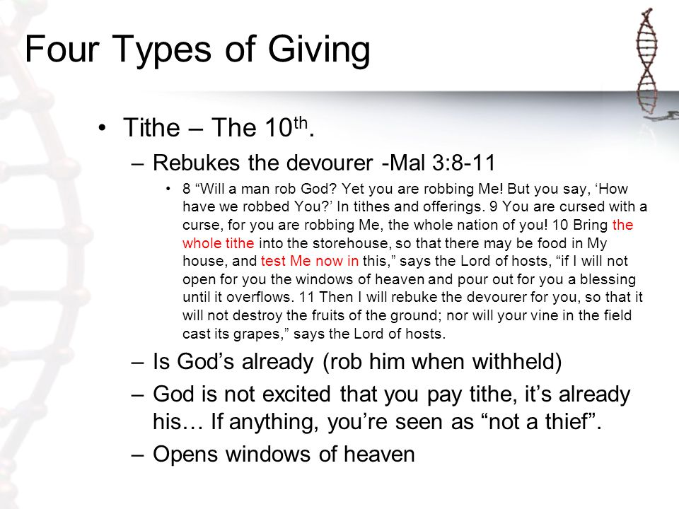 Four Types of Giving Tithe – The 10 th. –Rebukes the devourer -Mal 3:8-11 8 Will a man rob God.