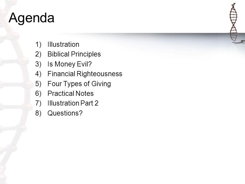 Agenda 1)Illustration 2)Biblical Principles 3)Is Money Evil.