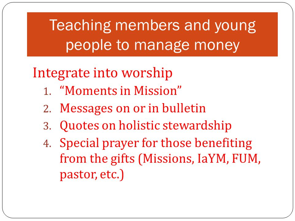 """Teaching members and young people to manage money Integrate into worship 1. """"Moments in Mission"""" 2. Messages on or in bulletin 3. Quotes on holistic s"""