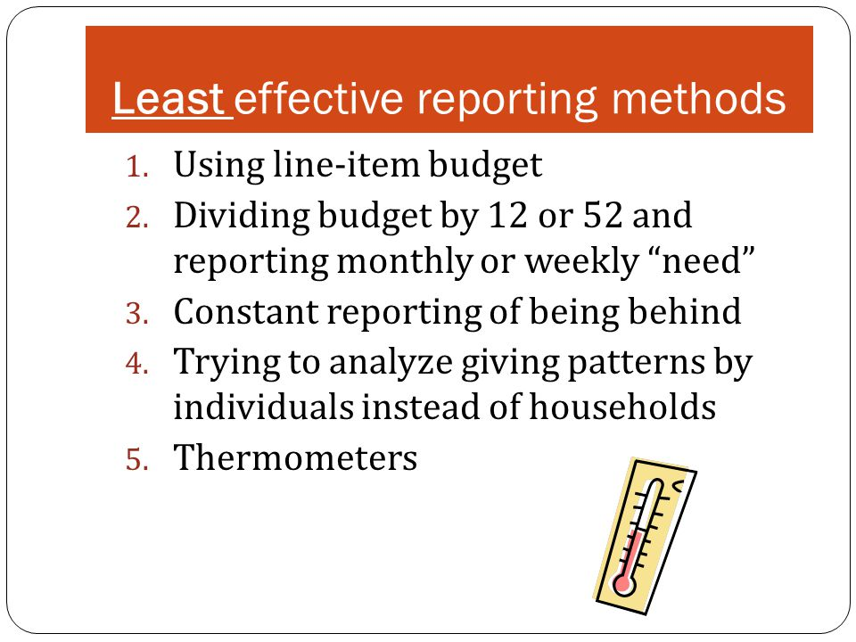 Least effective reporting methods 1. Using line-item budget 2.