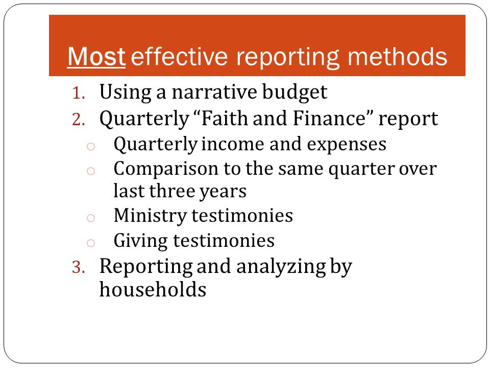 """Most effective reporting methods 1. Using a narrative budget 2. Quarterly """"Faith and Finance"""" report o Quarterly income and expenses o Comparison to t"""