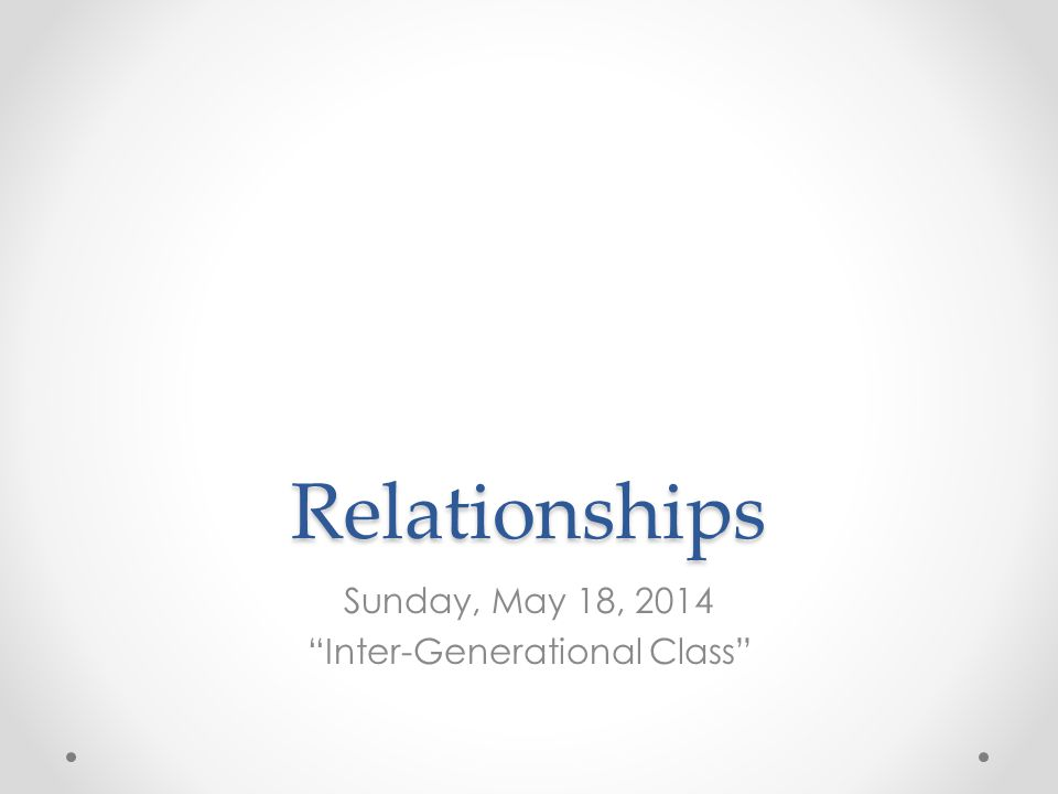"Relationships Sunday, May 18, 2014 ""Inter-Generational Class"""