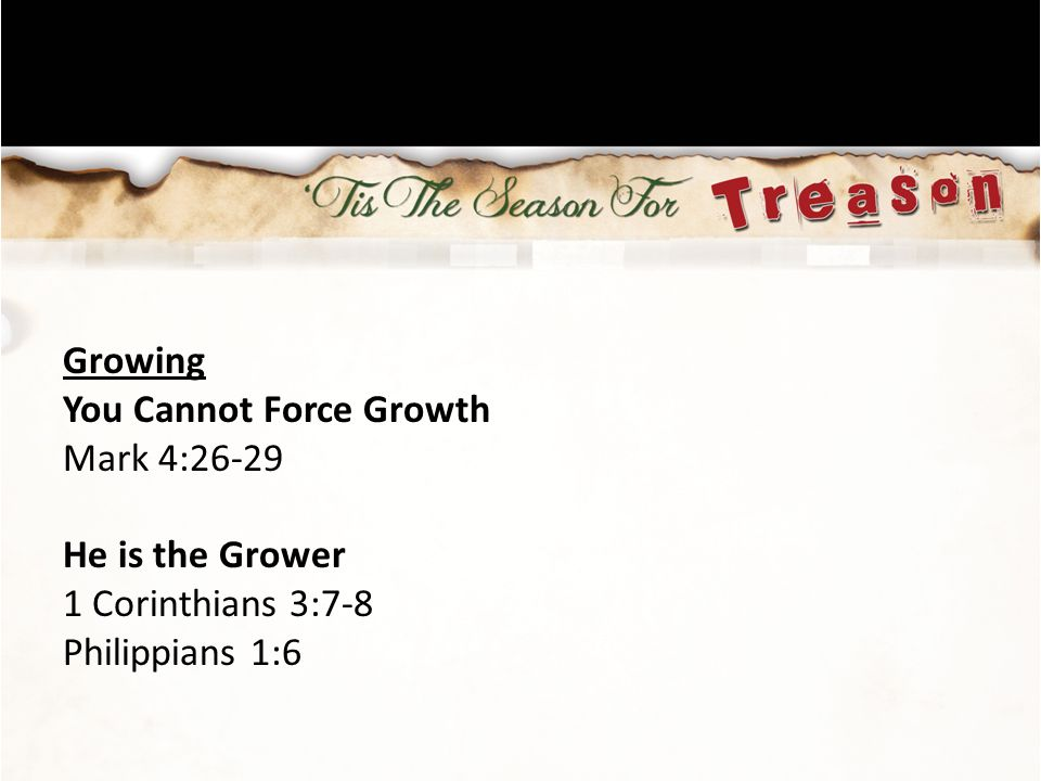 Growing You Cannot Force Growth Mark 4:26-29 He is the Grower 1 Corinthians 3:7-8 Philippians 1:6