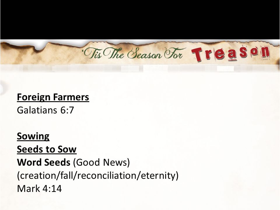 Foreign Farmers Galatians 6:7 Sowing Seeds to Sow Word Seeds (Good News) (creation/fall/reconciliation/eternity) Mark 4:14