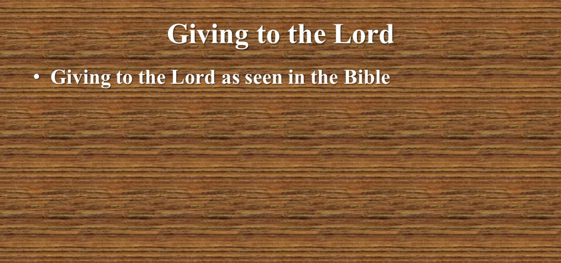 Giving to the Lord Giving to the Lord as seen in the Bible Giving to the Lord as seen in the Bible