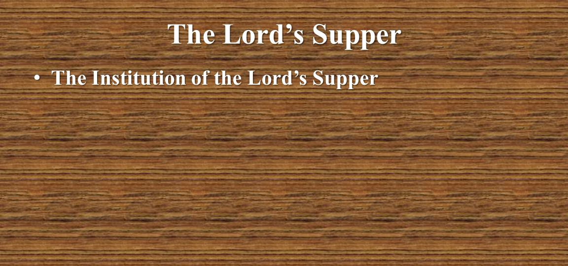 The Lord's Supper The Institution of the Lord's Supper The Institution of the Lord's Supper