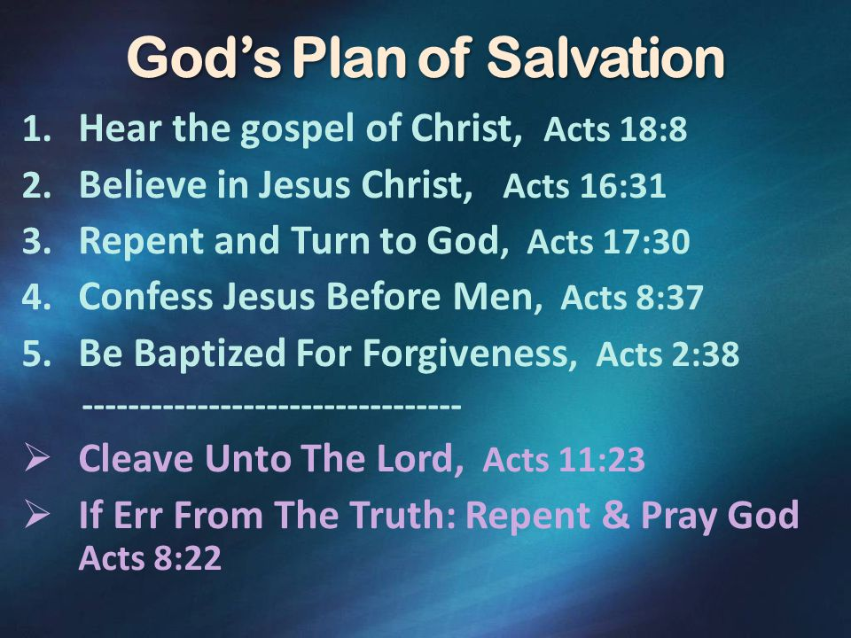 God's Plan of Salvation 1. Hear the gospel of Christ, Acts 18:8 2.