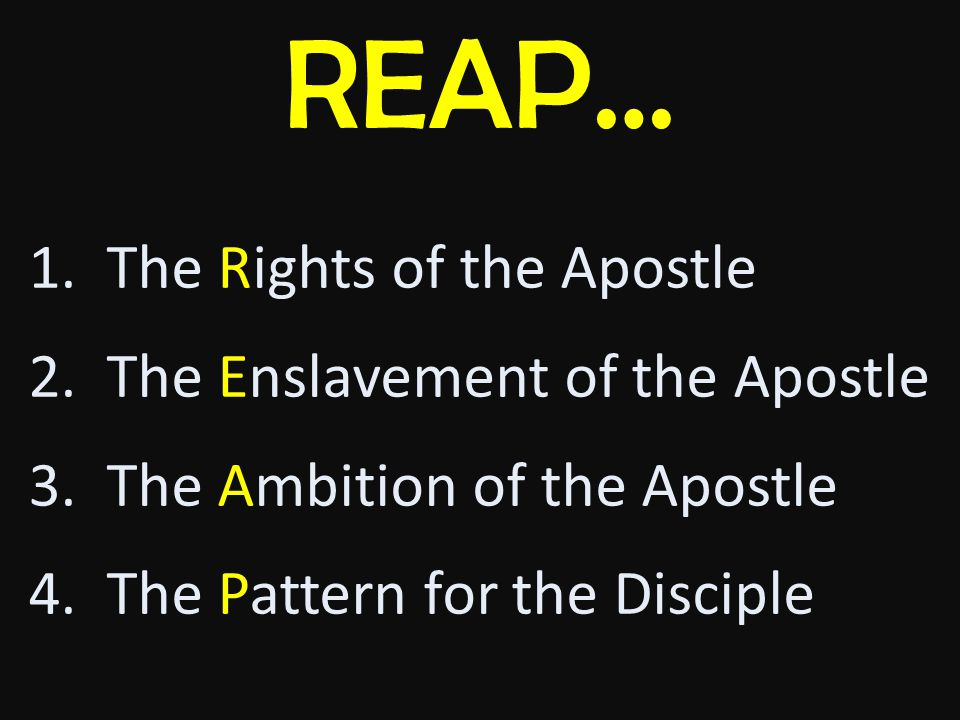 REAP… 1.The Rights of the Apostle 2.The Enslavement of the Apostle 3.The Ambition of the Apostle 4.The Pattern for the Disciple