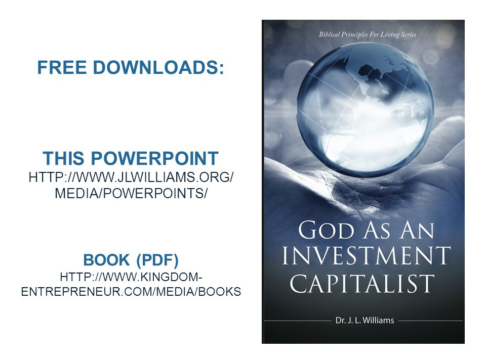 FREE DOWNLOADS: THIS POWERPOINT HTTP://WWW.JLWILLIAMS.ORG/ MEDIA/POWERPOINTS/ BOOK (PDF) HTTP://WWW.KINGDOM- ENTREPRENEUR.COM/MEDIA/BOOKS